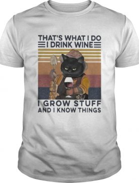THATS WHAT I DO I DRINK WINE I GROW STUFF AND I KNOW THINGS BLACK CAT shirt