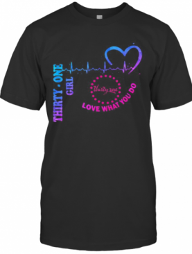 Thirty One Girl Love What You Do Heartbeat T-Shirt