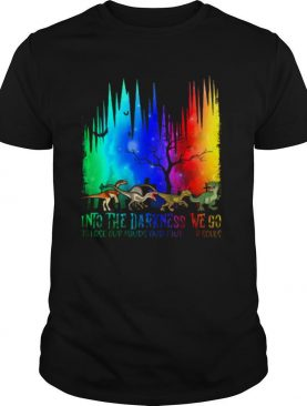 Dinosaur into the darkness we go to lose our minds and find our souls shirt