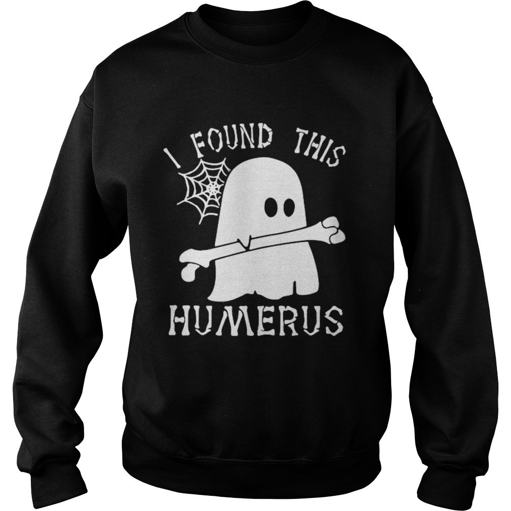 Ghost I found this humerus  Sweatshirt