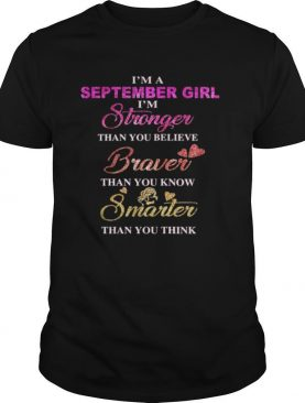 I'm a september girl i'm stronger than you believe braver than you know smarter than you think heart shirt