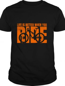 Life Is Better When You Ride shirt