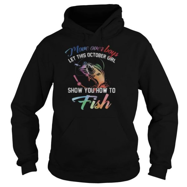 Move over boys let this october girl show you how to fish shirt