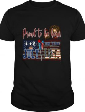 Proud To Be Born In The July USA shirt