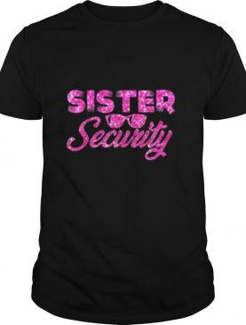 Sister Security Family Matching Funny Protection Squad shirt
