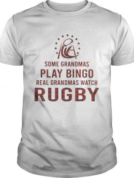 Some grandmas play bingo real grandmas watch rugby shirt