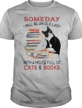 Someday I Will Be An Old Lady With A House Full Of Cats And Books shirt