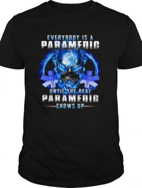 Everybody Is A Paramedic Until The Real Paramedic Shows Up shirt