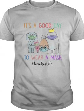 It's A Good Day To Wear A Mask Teacherlife shirt