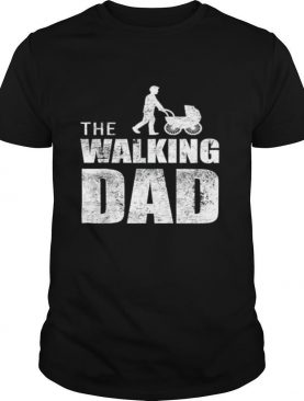 The walking dad happy father's day shirt