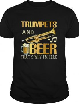 Trumpets and beer that's why i'm here music election shirt