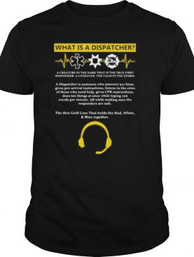 What is a dispatcher a creature in the dark that is the true first responder a lifesaver the calm in the storm shirt