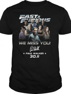 Fast And Furious We Miss You Paul Walker 30.11 Signature shirt