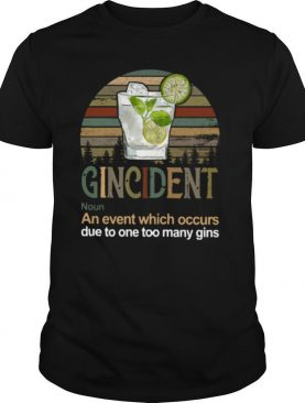 Gincident An Event Which Occurs Due To One Too Many Gins Vintage shirt
