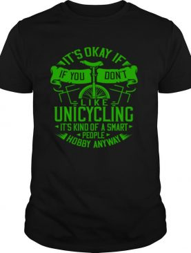 Its Okay If You Dont Like Unicycling Electric Beginner shirt