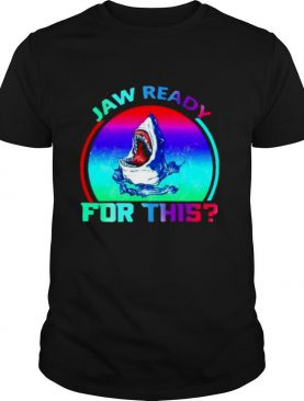 Jaw Ready For This shirt
