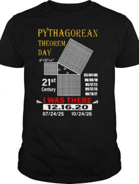Pythagorean theorem day I was there 12.16.20 shirt