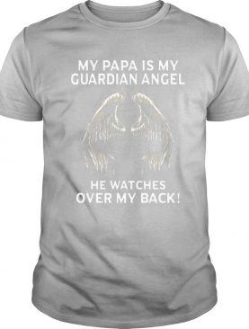 my papa is my guardian angel he watches over my back shirt