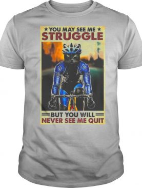 Cat Cycling You May See me Struggle But You Will Never See Me Quit shirt