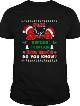 Dear Sant Abefore I Explain How Much Do You Know Christmas shirt