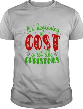 Its beginning to cost a lot like Christmas shirt