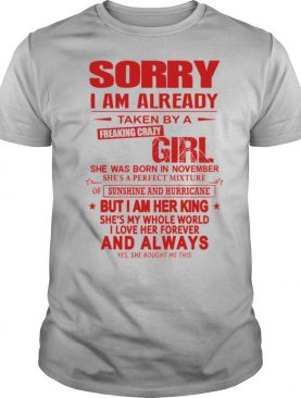 Sorry I Am Already Taken By A Freaking Crazy Girl shirt