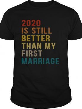 Vintage 2020 is still better than my first marriage shirt