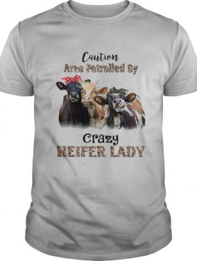 Caution Area Patrolled By Crazy Heifer Lady shirt