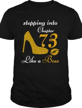Stepping Into Chapter 73 Like A Boss shirt