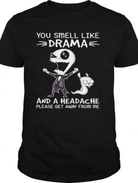 You Smell Like Drama And A Headache Please Get Away From Me Jack Skellington shirt