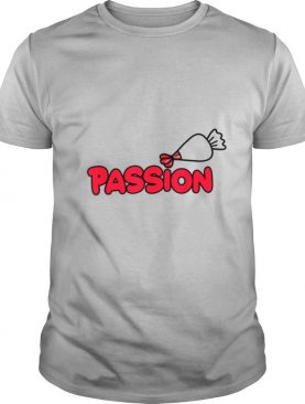 Baker Pastry Chef Passion shirt