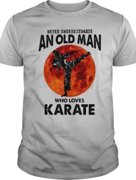 Never Underestimate An Old Man Who Loves Karate Moon Blood shirt