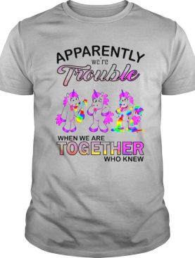 unicorn apparently we're trouble when we are together who know shirt