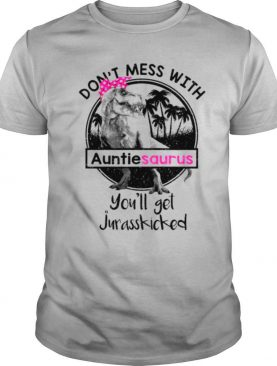 Auntiesaurus Dont Mess With Youll Get Jurasskicked shirt