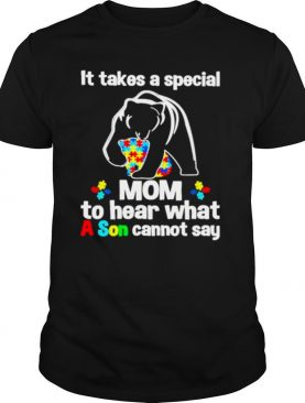 Bear Autism It takes a special Mom to hear what a Son cannot say shirt