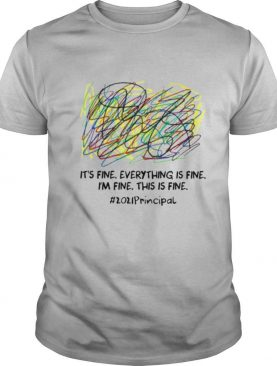 Scribble Its fine everything is fine Im fine this is fine 2021 Principal shirt