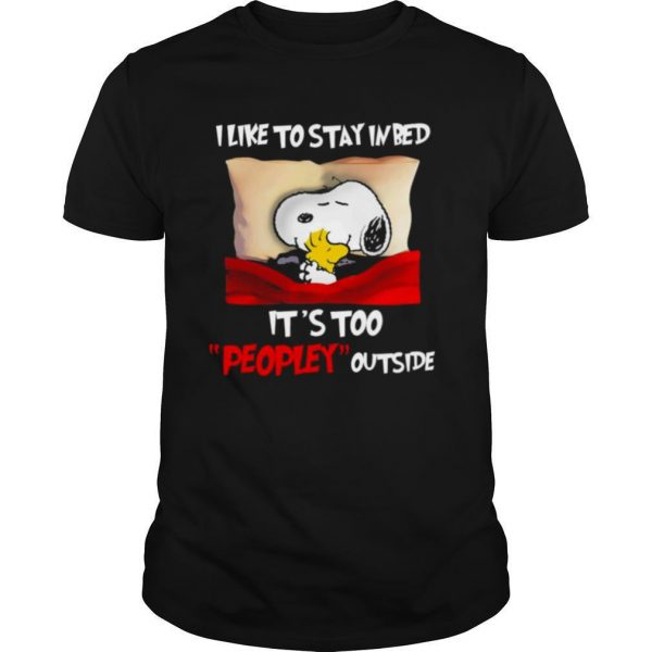 Snoopy and Woodstock I like to stay in bed it's too peopley outside shirt